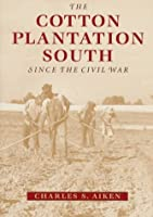 The Cotton Plantation South Since the Civil War (Creating the North American Landscape)