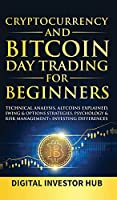 Cryptocurrency & Bitcoin Day Trading For Beginners: Technical Analysis, Altcoins Explained, Swing & Options Strategies, Psychology & Risk Management + Investing Differences