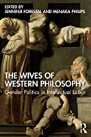 The Wives of Western Philosophy: Gender Politics in Intellectual Labor