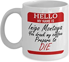 Hello, My Name Is Inigo Montoya. You Drank My Coffee. Prepare To Die. Funny Movie Quote Parody Name Tag Coffee & Tea Gift Mug For A Coffee Lover Friend, Mom & Dad