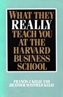 What They Really Teach You at the Harvard Business School