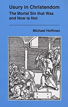 Usury in Christendom: The Mortal Sin that Was and Now is Not by [Michael Hoffman]
