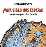 ¡Vaya siglo nos espera!: Instrucciones para salvar el mundo (Plan B)