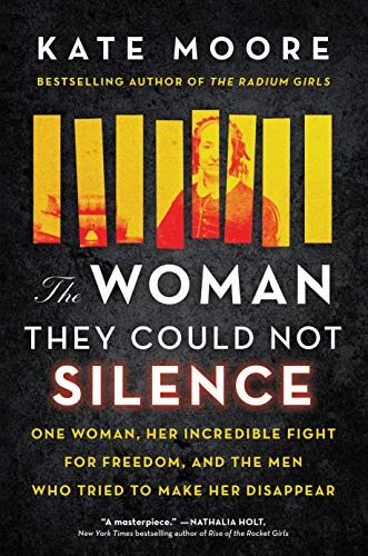 Compare Textbook Prices for The Woman They Could Not Silence: One Woman, Her Incredible Fight for Freedom, and the Men Who Tried to Make Her Disappear Historical Nonfiction About Women's Rights and Mental Health  ISBN 9781492696728 by Moore, Kate