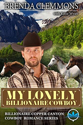 My Lonely Billionaire Cowboy: A Sweet Cowboy Novel (Billionaire Copper Canyon Cowboy Romance series Book 3)