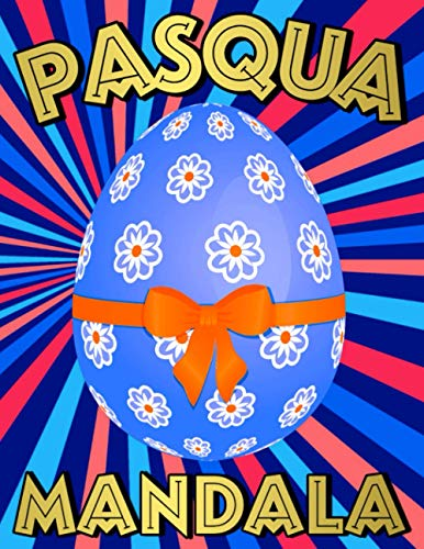 Pasqua Mandala: Libro da colorare Mandala Pasqua felice per adolescenti, adulti, anziani - Mandala...