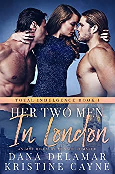 Her Two Men in London: A Vacation Romance (Total Indulgence Book 1) by [Dana Delamar, Kristine Cayne]