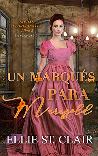 Un marqués para Marigold (Novias Florecientes nº 2) de Ellie St. Clair