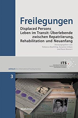 Freilegungen: Displaced Persons - Leben im Transit: Überlebende zwischen Repatriierung, Rehabilitation und Neuanfang (Jahrbuch des International Tracing Service)