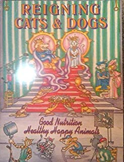 Reigning Cats & Dogs: Good Nutrition Healthy Happy Animals