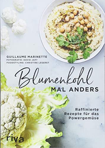 Blumenkohl mal anders: Raffinierte Rezepte für das Powergemüse