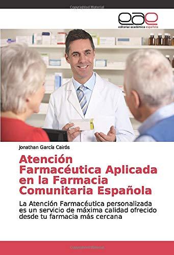 Atención Farmacéutica Aplicada en la Farmacia Comunitaria Española: La Atención Farmacéutica personalizada es un servicio de máxima calidad ofrecido desde tu farmacia más cercana