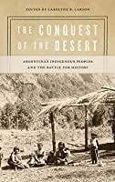 The Conquest of the Desert: Argentina's Indigenous Peoples and the Battle for History (Diálogos)