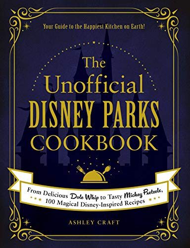 The Unofficial Disney Parks Cookbook: From Delicious Dole Whip to Tasty Mickey P...