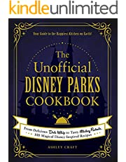 The Unofficial Disney Parks Cookbook: From Delicious Dole Whip to Tasty Mickey Pretzels, 100 Magical Disney-Inspired Recipes (Unofficial Cookbook)