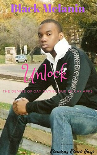 Unlock: The Demise of Gay Dating due to Gay Apps (Black Melanin Book 2) (English Edition)