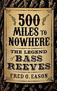 500 Miles to Nowhere: The Legend of Bass Reeves