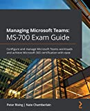 Managing Microsoft Teams: MS-700 Exam Guide: Configure and manage Microsoft Teams workloads and achieve Microsoft 365 certification with ease (English Edition)