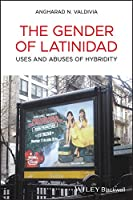 The Gender of Latinidad: Uses and Abuses of Hybridity