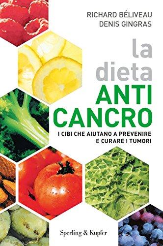 La dieta anti-cancro. I cibi che aiutano a prevenire e curare i tumuri