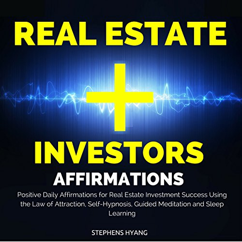 Real Estate Investors Affirmations     Positive Daily Affirmations for Real Estate Investment Success Using the Law of Attraction, Self-Hypnosis, Guided Meditation and Sleep Learning              By:                                                                                                                                 Stephens Hyang                               Narrated by:                                                                                                                                 Robert Gazy                      Length: 51 mins     7 ratings     Overall 4.6