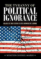 The Tyranny of Political Ignorance: Cracks in the United States Democratic Armor