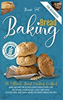 Baking Bread For Beginners: The Ultimate Bread Making Cookbook. Bake Instant, Delicious Loafs Easily Every Day - Including Sourdough, Low-Carb, Keto, Gluten-Free, And Many More Different Bread Recipes
