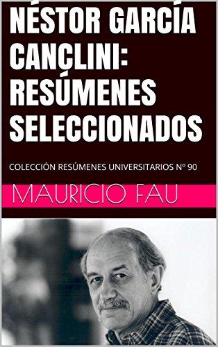 NÉSTOR GARCÍA CANCLINI: RESÚMENES SELECCIONADOS: COLECCIÓN RESÚMENES UNIVERSITARIOS Nº 90 (Spanish Edition)
