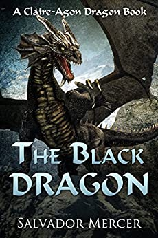 The Black Dragon: A Claire-Agon Dragon Book (Dragon Series 3) by [Salvador Mercer]