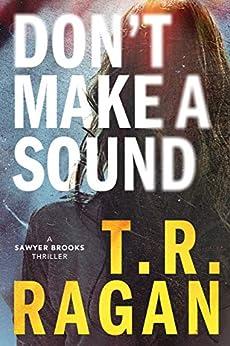 Don't Make a Sound: A Sawyer Brooks Thriller by [T.R. Ragan]