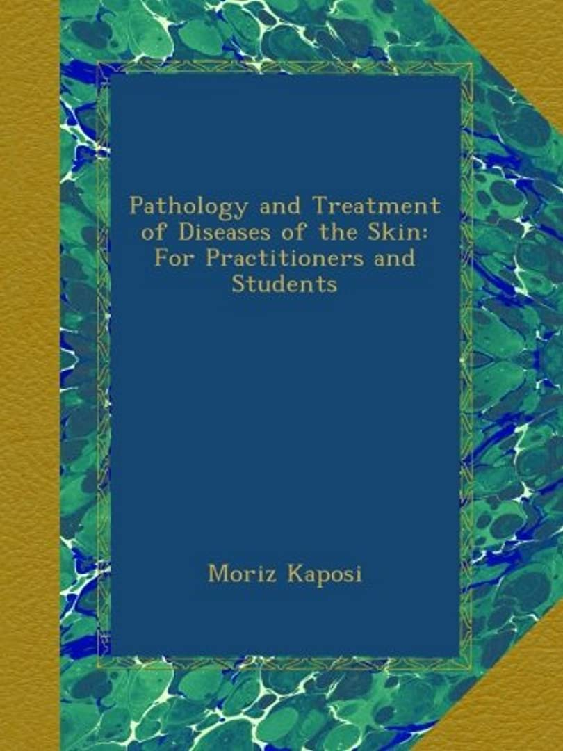 が欲しい知覚するカードPathology and Treatment of Diseases of the Skin: For Practitioners and Students