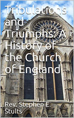 Tribulations and Triumphs: A History of the Church of England (English Edition)