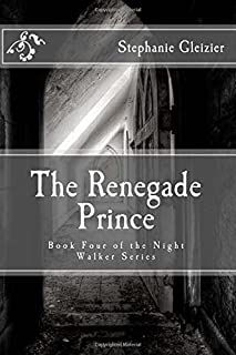 The Renegade Prince: Book Four of the Night Walker Series (Volume 4)