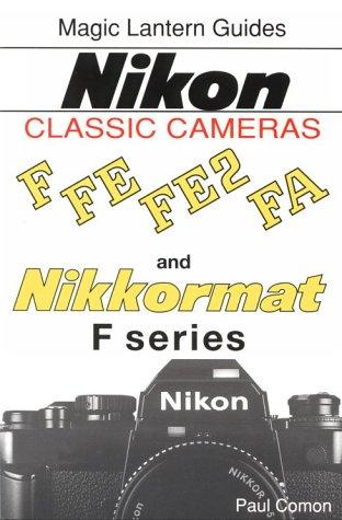 Nikon Classic Cameras: F Fe Fe2 Fa and Nikkormat F Series (Magic Lantern Guide - Classic Camera Series)