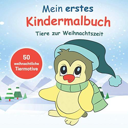 Mein erstes Kindermalbuch-Tiere zur Weihnachtszeit: 50 weihnachtliche Tiermotive zum...