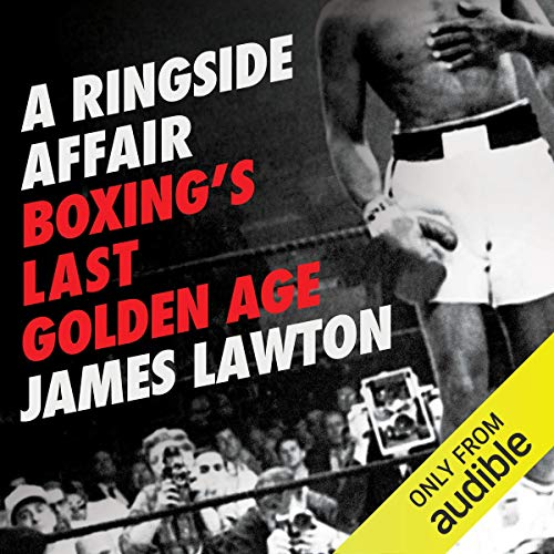 A Ringside Affair     Boxing's Last Golden Age              Auteur(s):                                                                                                                                 James Lawton                               Narrateur(s):                                                                                                                                 Tim Bentinck                      Durée: 10 h et 12 min     1 évaluation     Au global 5,0