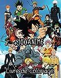 +100 anime livre de coloriage: livre de coloriage d'anime, pour adultes, adolescents et aussi enfants - Naruto Dragon Ball Tokyo Ghoul Full Metal ... Demon Slayer One Punch Man Bleach Et plus.