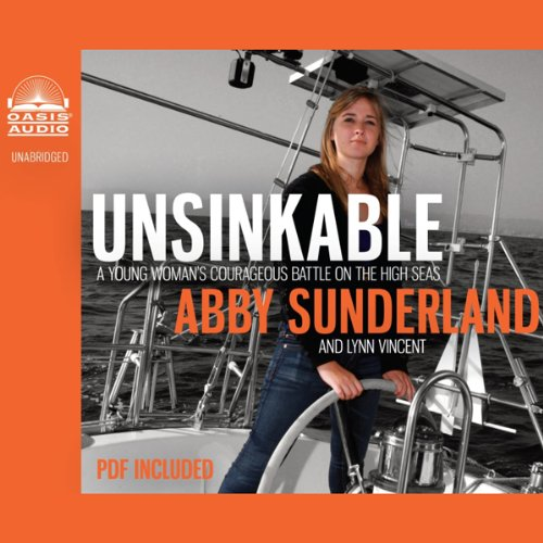 Unsinkable     A Young Woman's Courageous Battle on the High Seas              By:                                                                                                                                 Abby Sunderland,                                                                                        Lynn Vincent                               Narrated by:                                                                                                                                 Jaimee Draper                      Length: 7 hrs and 12 mins     2 ratings     Overall 5.0