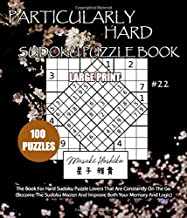 PARTICULARLY HARD SUDOKU PUZZLE BOOK #22: The Book For Hard Sudoku Puzzle Lovers That Are Constantly On The Go (Become The Sudoku Master And Improve Both Your Memory And Logic)