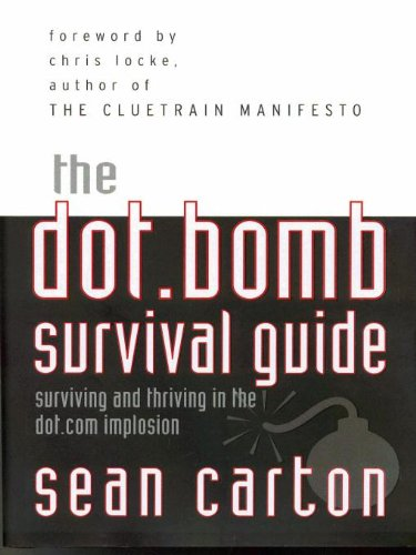 The Dot.Bomb Survival Guide: Surviving (and Thriving) in the Dot.Com Implosion (English Edition)