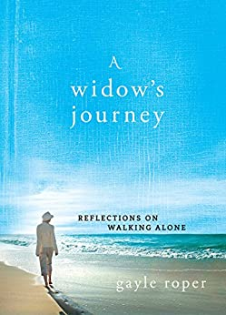 A Widow's Journey: Reflections on Walking Alone by [Gayle G.  Roper]