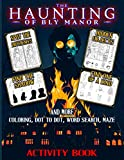 The Haunting Of Bly Manor Activity Book: Perfect Book Adult, Kid Hidden Objects, One Of A Kind, Dot To Dot, Spot Differences, Find Shadow, Maze, Word ... Coloring Activities Books For Men And Women