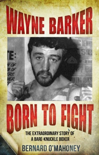 Wayne Barker: Born to Fight: The Extraordinary Story of a Bare-Knuckle Boxer (English Edition)