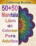 50+50 Mandala Libro de Colorear Para Adultos: Libro de Colorear. Mandalas de Colorear para Adultos, Excelente Pasatiempo anti estrés para relajarse con bellísimas Mandalas