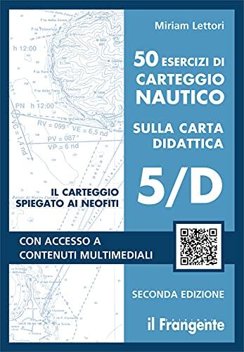 50 esercizi di carteggio nautico sulla carta didattica 5D - II edizione 2021 - Edizioni il Frangente