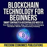 Blockchain Technology for Beginners: Smart Contracts & Decentralized Web 3.0: How Ethereum, Cardano, Ziliqa, DeFi & DeXs Are Changing the World + Bitcoin/Cryptocurrency Investing