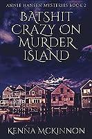 Batshit Crazy On Murder Island (Annie Hansen Mysteries Book 2)