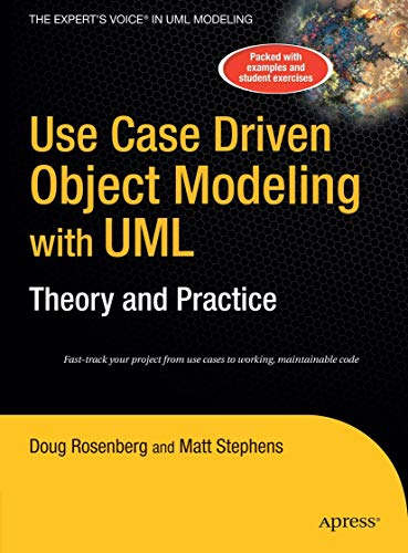 Use Case Driven Object Modeling with UMLTheory and Practice: Theory and Practice