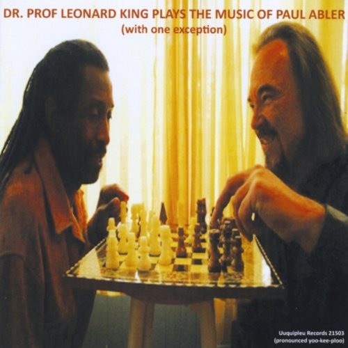 Dr. Prof Leonard King Plays the Music of Paul Abler (With One Exception)