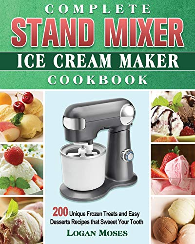 Complete Stand Mixer Ice Cream Maker Cookbook